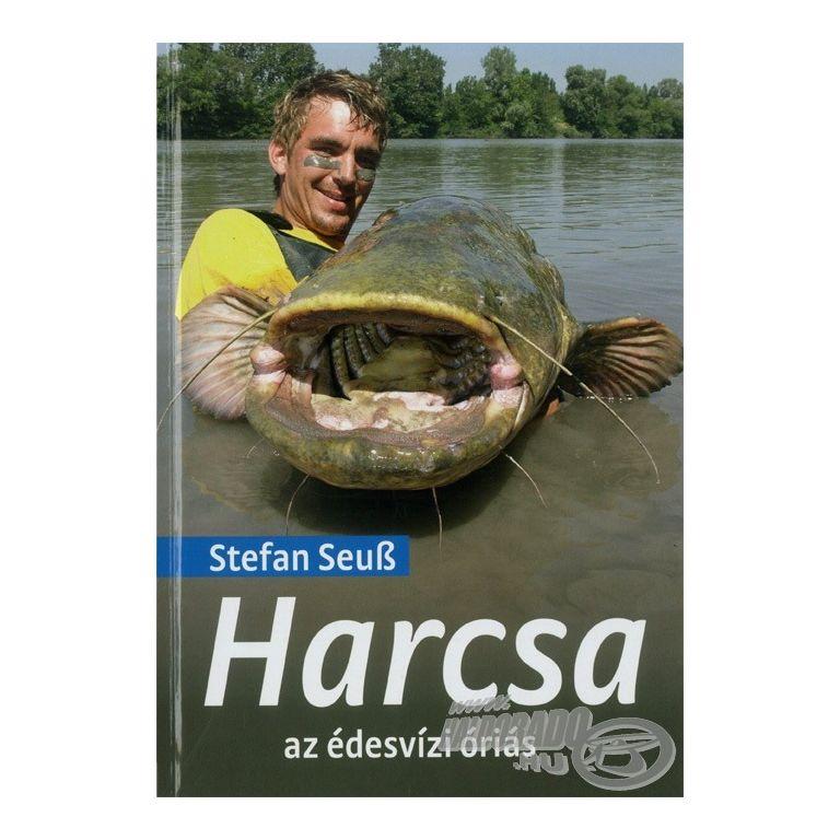 Stefan Seuß Harcsa az édesvízi óriás
